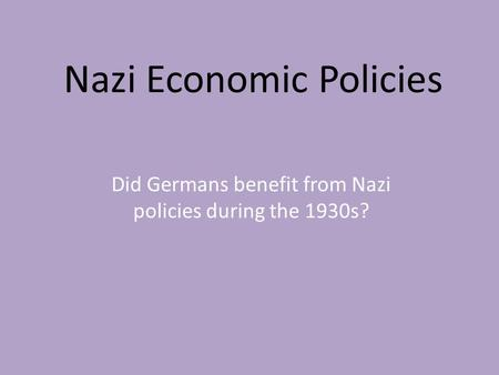 Nazi Economic Policies Did Germans benefit from Nazi policies during the 1930s?
