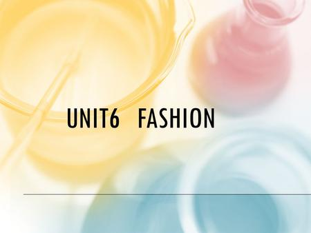 UNIT6 FASHION. Fashion : a popular style or practice, especially in clothing, footwear, accessories, makeup, body or furniture. a distinctive and often.