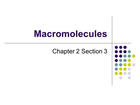 Macromolecules Chapter 2 Section 3. What is a macromolecule? It is also called a biomolecule It is formed from thousands of smaller molecules through.
