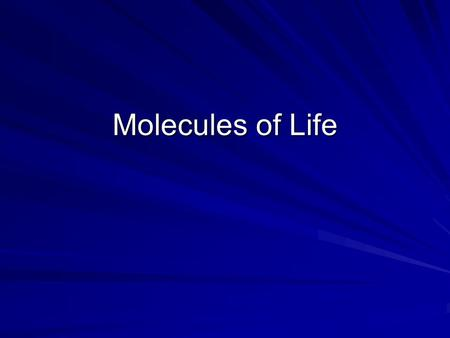Molecules of Life. Carbohydrates -Organic compounds -Composed of carbon, hydrogen, and oxygen -Three types: monosaccharide, disaccharide, and polysaccharide.