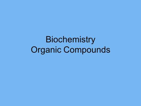 Biochemistry Organic Compounds. What are organic compounds? Organic Compounds - have carbon bonded to other atoms and determine structure/function of.