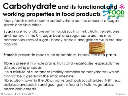 © Food – a fact of life 2009 Carbohydrate and its functional and working properties in food products Extension Many foods contain some carbohydrate but.