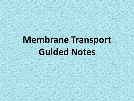Membrane Transport Guided Notes. Let's review…