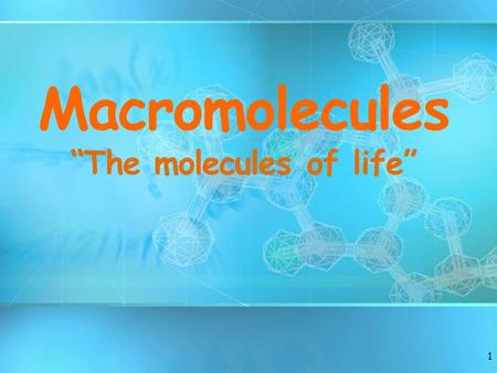 "1 Macromolecules ""The molecules of life"". Organic Chemistry All living things are mostly composed of 6 elements: C, H, N, O, P, S Compounds are broken."