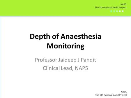 NAP5 The 5th National Audit Project ■ ■ ■ ■ ■ NAP5 The 5th National Audit Project ■ ■ ■ ■ ■ NAP5 The 5th National Audit Project ■ ■ ■ ■ ■ Depth of Anaesthesia.
