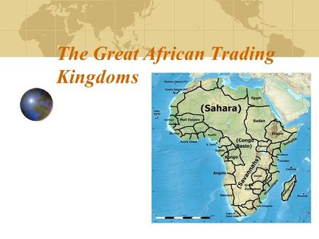 The Great African Trading Kingdoms The Kingdom of Ghana Began 300-1000AD by the Soninke people This was the first trading empire.
