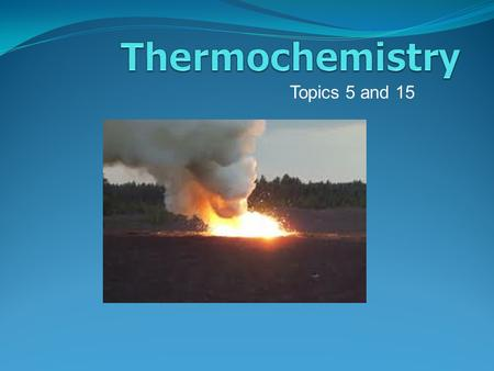 Topics 5 and 15. Hess's Law Calorimetry Enthalpy Enthalpy of Formation Bond Energy.