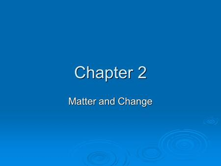 Chapter 2 Matter and Change. What is matter?  Matter is defined as anything that has mass and takes up space. atoms- smallest unit of an element that.
