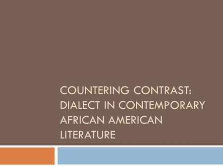 COUNTERING CONTRAST: DIALECT IN CONTEMPORARY AFRICAN AMERICAN LITERATURE.
