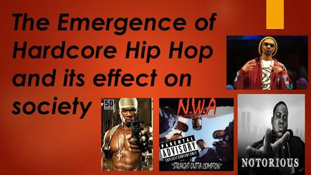The Emergence of Hardcore Hip Hop and its effect on society.