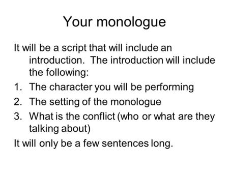 Your monologue It will be a script that will include an introduction. The introduction will include the following: 1.The character you will be performing.