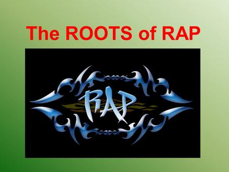 The ROOTS of RAP Kherson College of Economy Journalism and Law 2012 Project made by Alexander Vershina Group 402 Teacher : Ludmila Vitvitska.