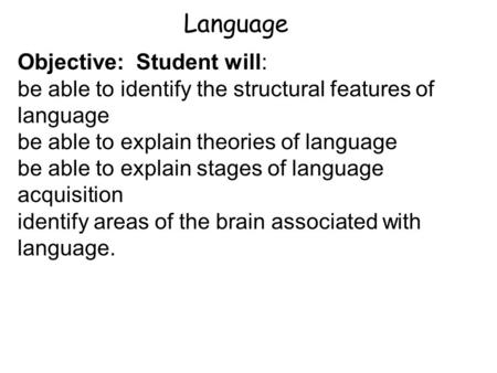 Language Objective: Student will: be able to identify the structural features of language be able to explain theories of language be able to explain stages.