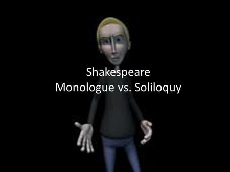 Shakespeare Monologue vs. Soliloquy. What are the differences between monologues, soliloquies and asides?