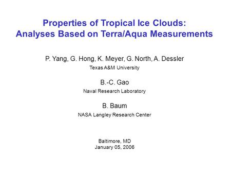 Properties of Tropical Ice Clouds: Analyses Based on Terra/Aqua Measurements P. Yang, G. Hong, K. Meyer, G. North, A. Dessler Texas A&M University B.-C.