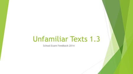 Unfamiliar Texts 1.3 School Exam Feedback 2014. Marking Schedule  Achieved  describes, identifies, selects and shows understanding  Merit  explains.