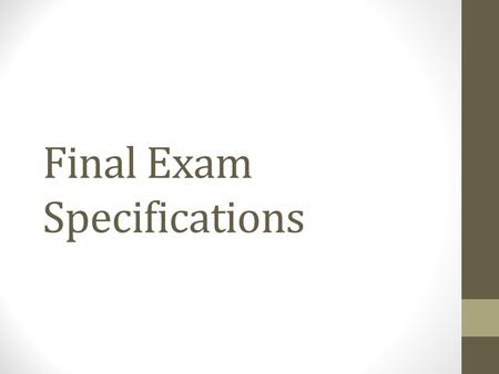 Final Exam Specifications. Your final exam will consist of three sections: A) Reflection, B) An achievement test and C) Appendix. You must submit your.