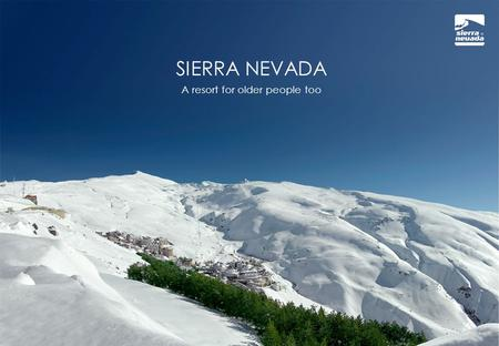SIERRA NEVADA A resort for older people too. Europe's southernmost ski resort 30 kilometres from the city of Granada 47 km from Granada airport 140 km.
