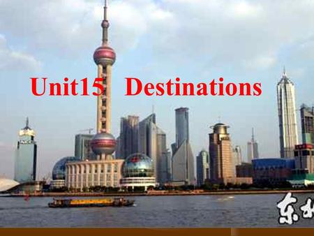 Unit 15 Destinations Unit15 Destinations The Great Wall Tian Anmen Square.