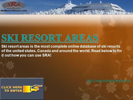 Ski resort areas is the most complete online database of ski resorts of the united states, Canada and around the world. Read below to fin d out how you.