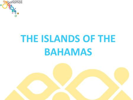 THE ISLANDS OF THE BAHAMAS. Archipelago of more than 700 islands that extends more than 100,000 square miles in the Atlantic Ocean Located 81 km (50.