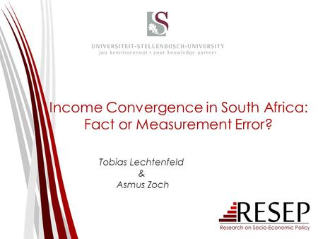 Income Convergence in South Africa: Fact or Measurement Error? Tobias Lechtenfeld & Asmus Zoch.