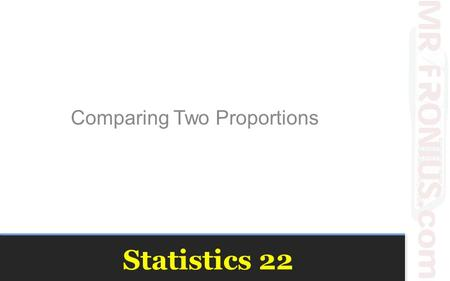 Statistics 22 Comparing Two Proportions. Comparisons between two percentages are much more common than questions about isolated percentages. And they.