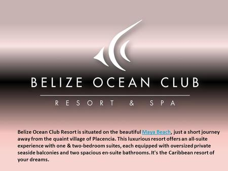 Belize Ocean Club Resort is situated on the beautiful Maya Beach, just a short journey away from the quaint village of Placencia. This luxurious resort.