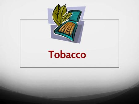 Tobacco. ● Nicotine: Addictive drug found in tobacco LEAVES and in all tobacco product. ● Tar: thick, oily, DARK LIQUID that forms when tobacco burns.