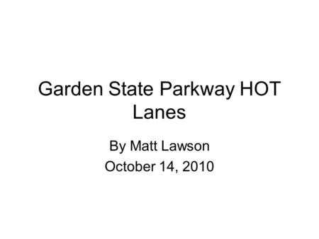 Garden State Parkway HOT Lanes By Matt Lawson October 14, 2010.