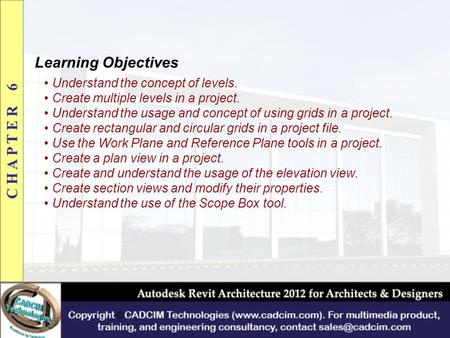 Learning Objectives Understand the concept of levels. Create multiple levels in a project. Understand the usage and concept of using grids in a project.