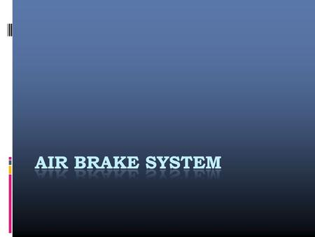 CONTENTS  What is an air brake system?  Components of air brake system.  Working of Air brake system  Brake assembly  Advantages  Limitations 