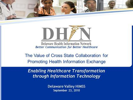 Enabling Healthcare Transformation through Information Technology Delaware Valley HIMSS September 23, 2010 Better Communication for Better Healthcare The.