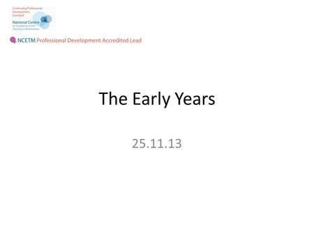 The Early Years 25.11.13. What maths have you done today? Weight Capacity Volume Time Money Estimating Length Temperature Angles Rotation Translation.