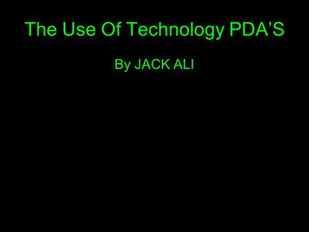 The Use Of Technology PDA'S By JACK ALI. PDA stands for Personal Digital Assistant which involves a distinct characteristic of a touch screen. The main.