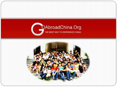 GO ABROAD CHINA. AGENDA  GAC Company Overview  GAC Main Activities Internship Program Chinese Language Program Volunteer Program  General Stay and.