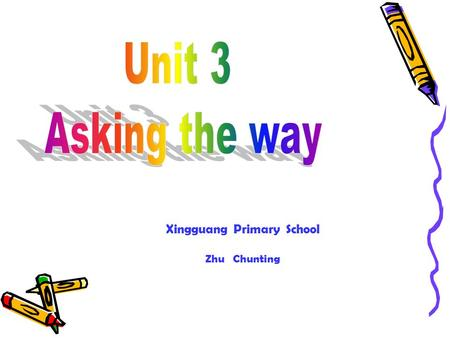 Xingguang Primary School Zhu Chunting A:Can you tell me the way to the park,please? B:Go along this street, and then turn right at the second crossing,