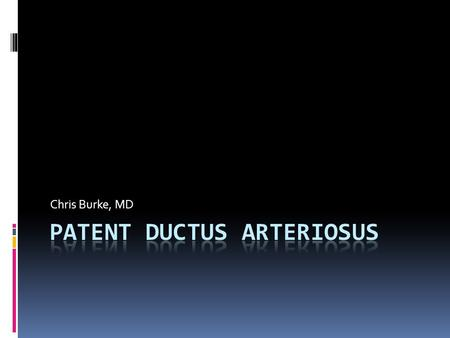 Chris Burke, MD. What is the Ductus Arteriosus? Ductus Arteriosus  Allows blood from RV to bypass fetal lungs  Between the main PA (or proximal left.