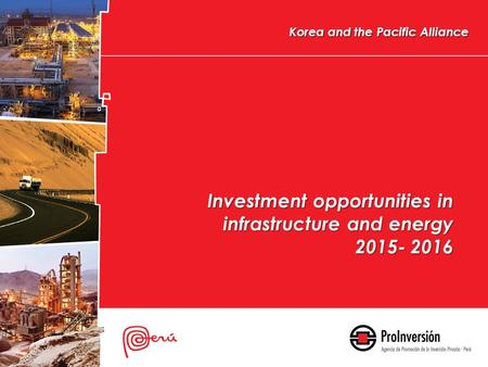 Investment opportunities in infrastructure and energy 2015- 2016 Korea and the Pacific Alliance.