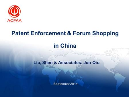 Patent Enforcement & Forum Shopping in China Liu, Shen & Associates: Jun Qiu September 2014.