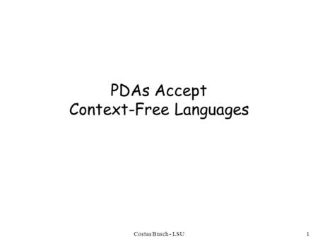 Costas Busch - LSU1 PDAs Accept Context-Free Languages.