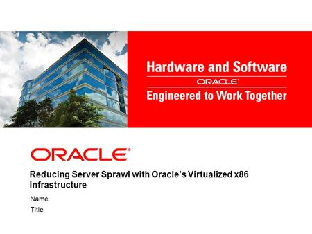 Reducing Server Sprawl with Oracle's Virtualized x86 Infrastructure Name Title.
