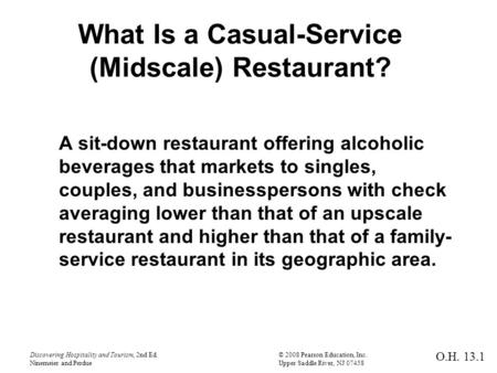 Discovering Hospitality and Tourism, 2nd Ed.© 2008 Pearson Education, Inc. Ninemeier and PerdueUpper Saddle River, NJ 07458 What Is a Casual-Service (Midscale)