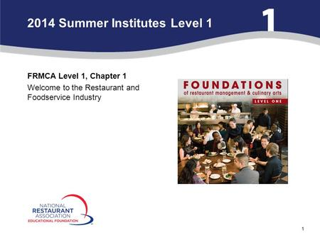 1 FRMCA Level 1, Chapter 1 Welcome to the Restaurant and Foodservice Industry 2014 Summer Institutes Level 1.