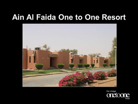 Ain Al Faida One to One Resort. Ain al faida, Al Ain Experience this historical Hotel & Spa that provides a precious contribution to quality tourism and.