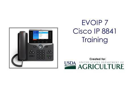 EVOIP 7 Cisco IP 8841 Training Created for:.