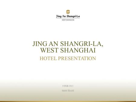 9 FEB 2015 S&M TEAM JING AN SHANGRI-LA, WEST SHANGHAI HOTEL PRESENTATION.