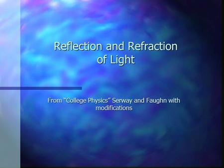 "Reflection and Refraction of Light From ""College Physics"" Serway and Faughn with modifications."