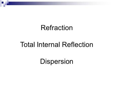 Refraction Total Internal Reflection Dispersion. Activity: Watching a filling bucket 1.Place a bucket on the floor and put an object in the centre of.