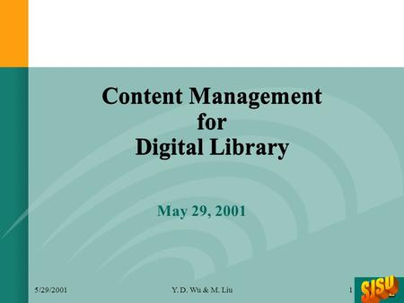5/29/2001Y. D. Wu & M. Liu1 Content Management for Digital Library May 29, 2001.
